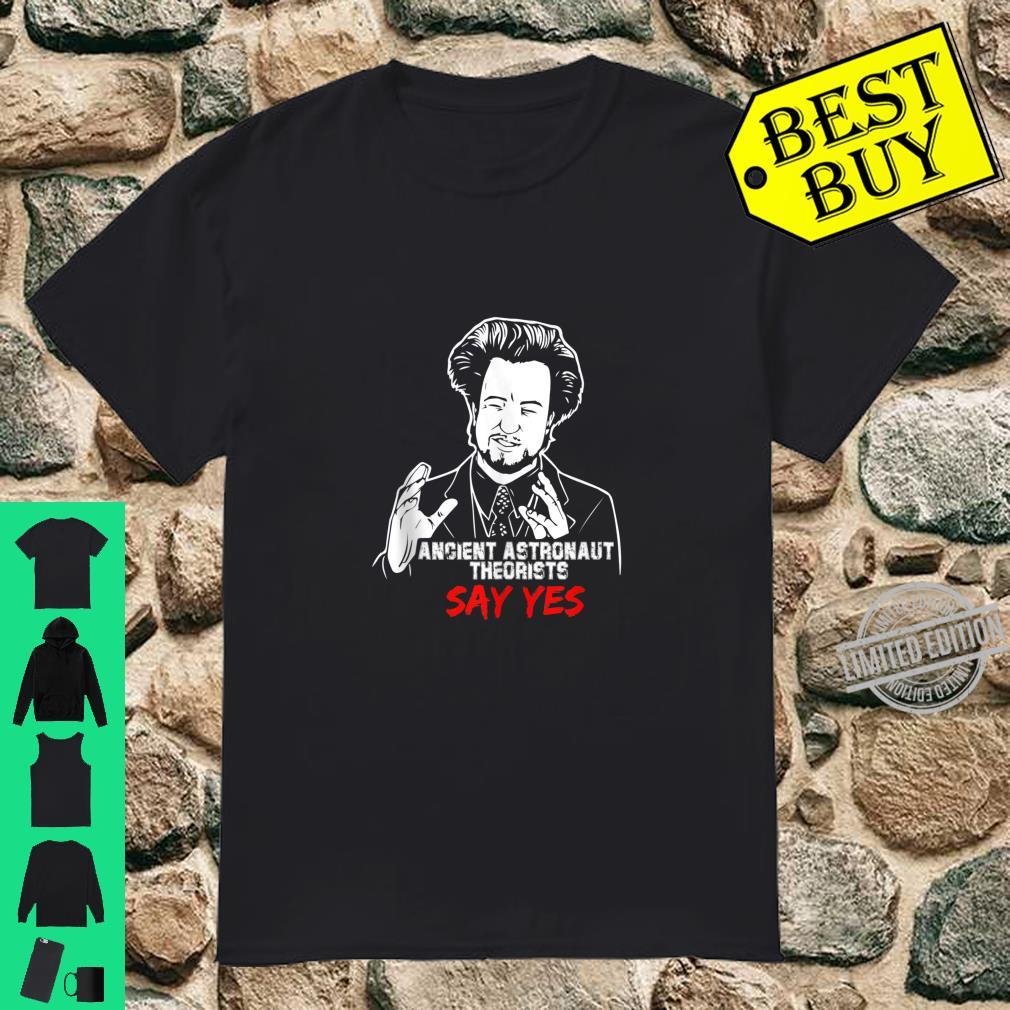 Ancient Astronaut Theorists Say Yes Shirt