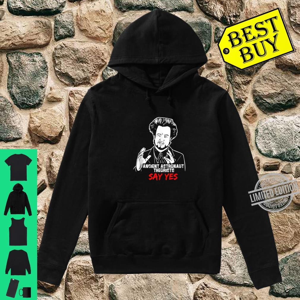 Ancient Astronaut Theorists Say Yes Shirt hoodie