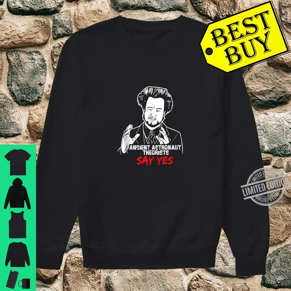 Ancient Astronaut Theorists Say Yes Shirt sweater