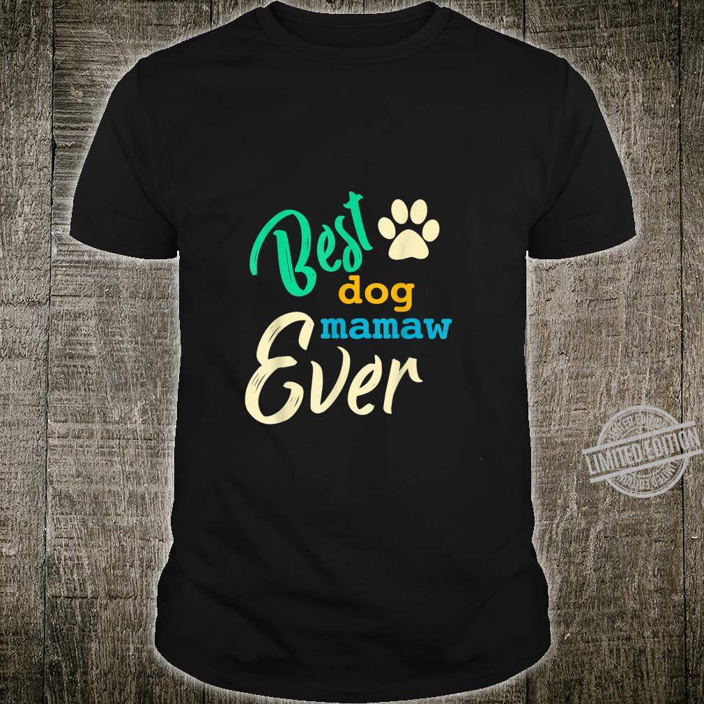 Best Dog Mamaw Ever Fun Fur Animal Love Family Mothers Day Shirt