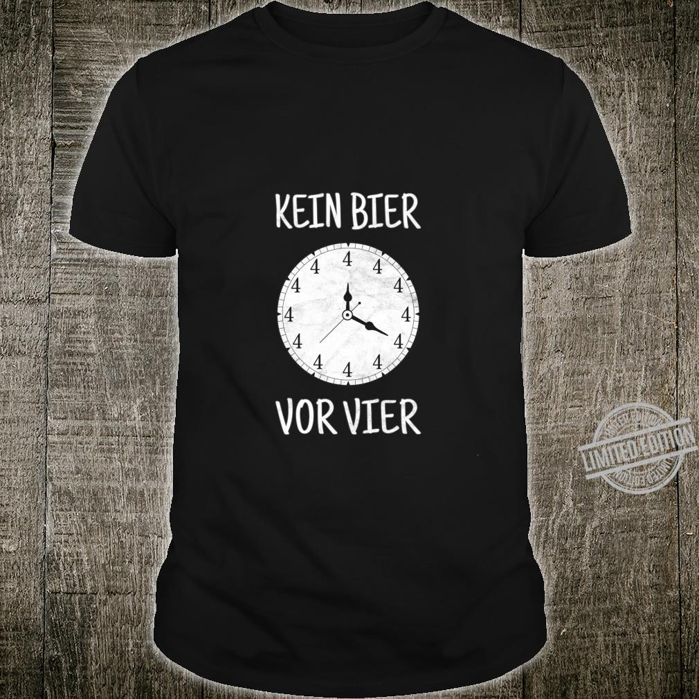 Bierbrauer und Biertrinker Geschenk Kein Bier vor Vier Shirt