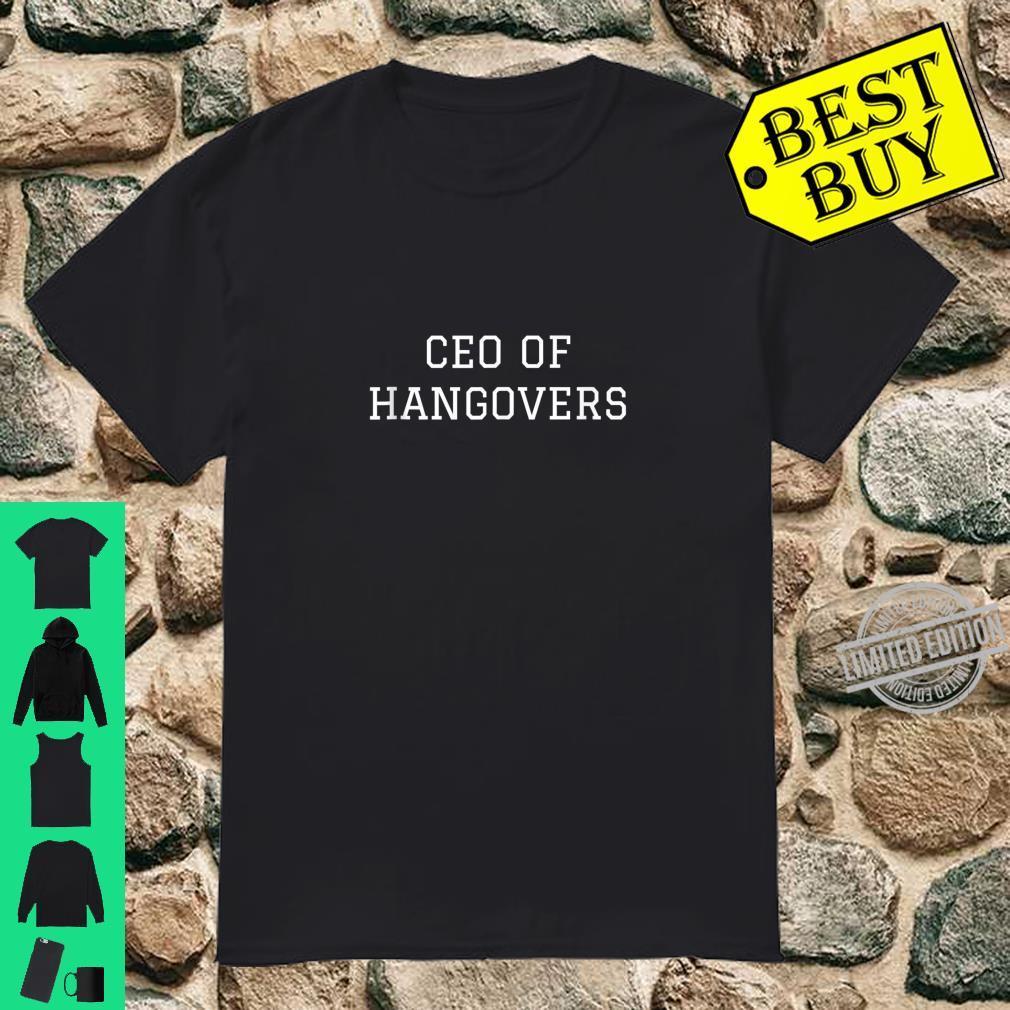 CEO of Hangovers Shirt