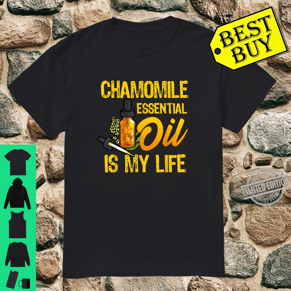 Chamomile Essential Oil Is My Life Shirt