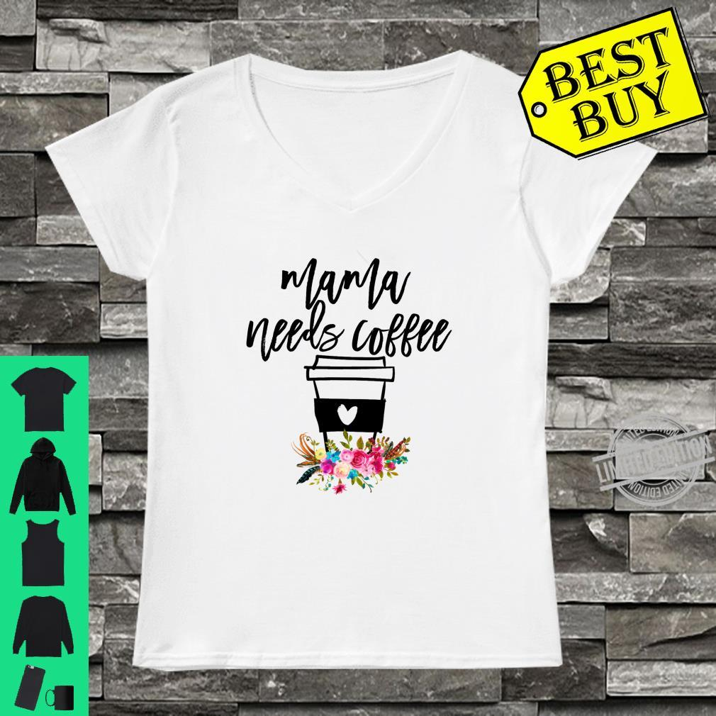 Cute Mothers Day for Tired Mom Mama Needs Coffee Floral Shirt ladies tee