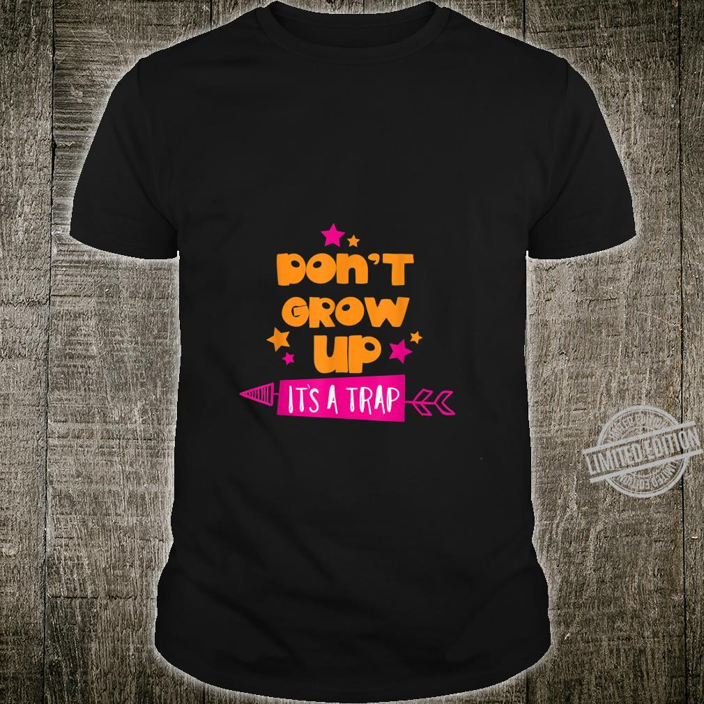Don't Grow Up, It's a Trap Humor Adulthood Shirt