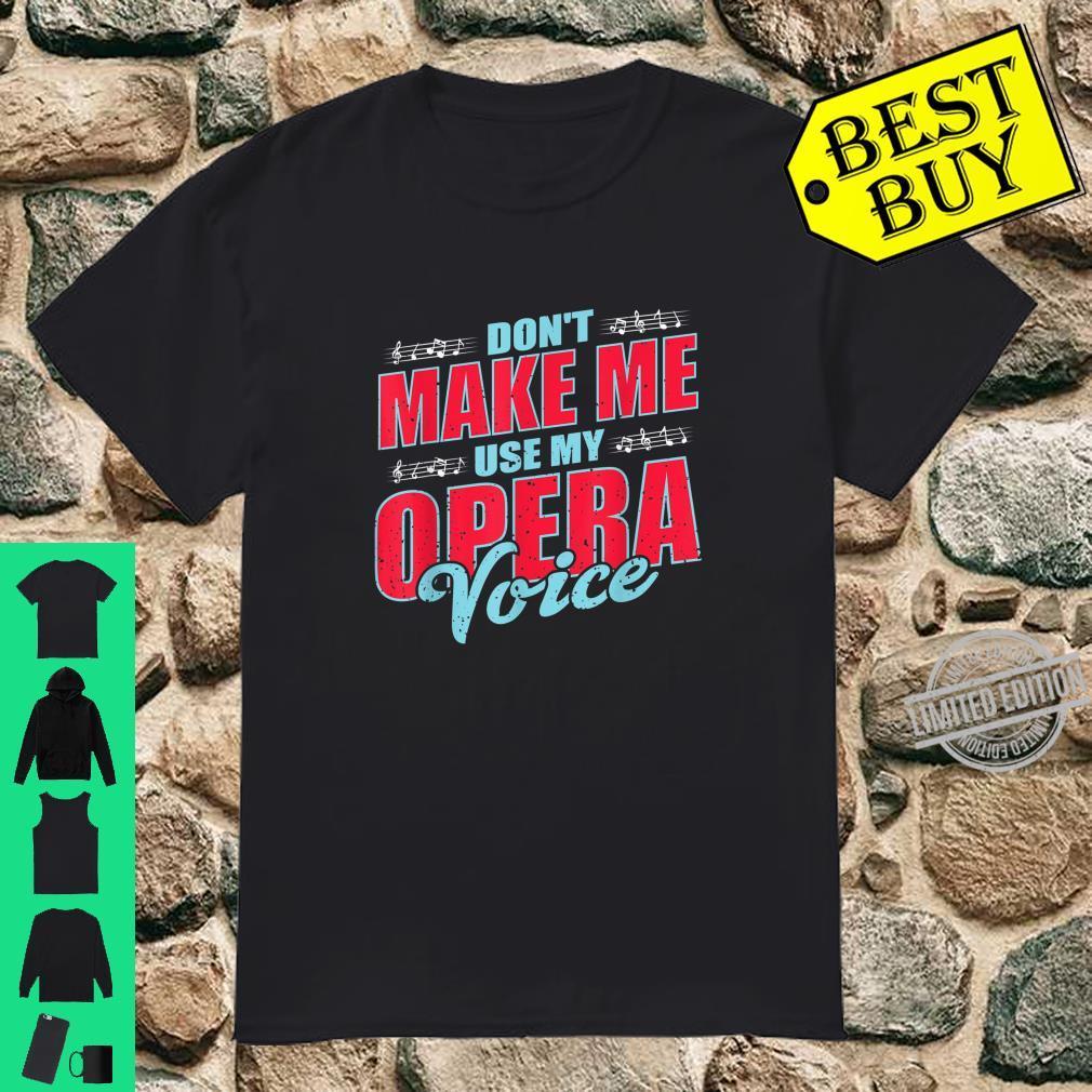 Don't Make Me Use My Opera Voice Singing Music Shirt