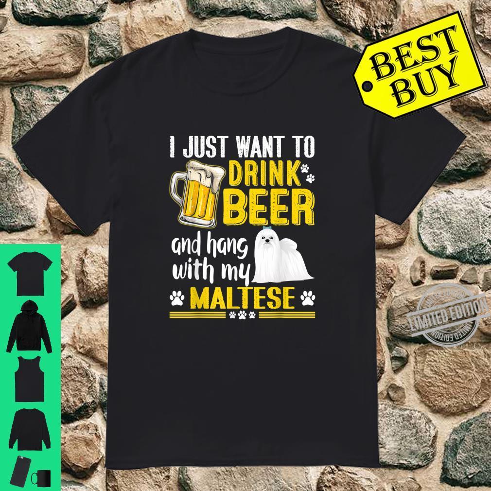 Drink Beer And Hang With My Maltese Dog Shirt