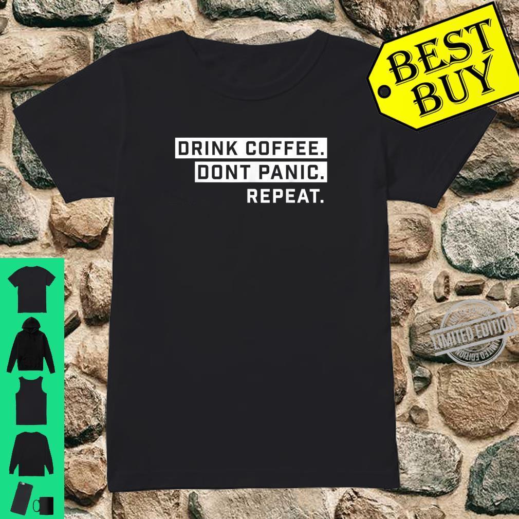 Drink Coffee and Dont Panic Shirt ladies tee