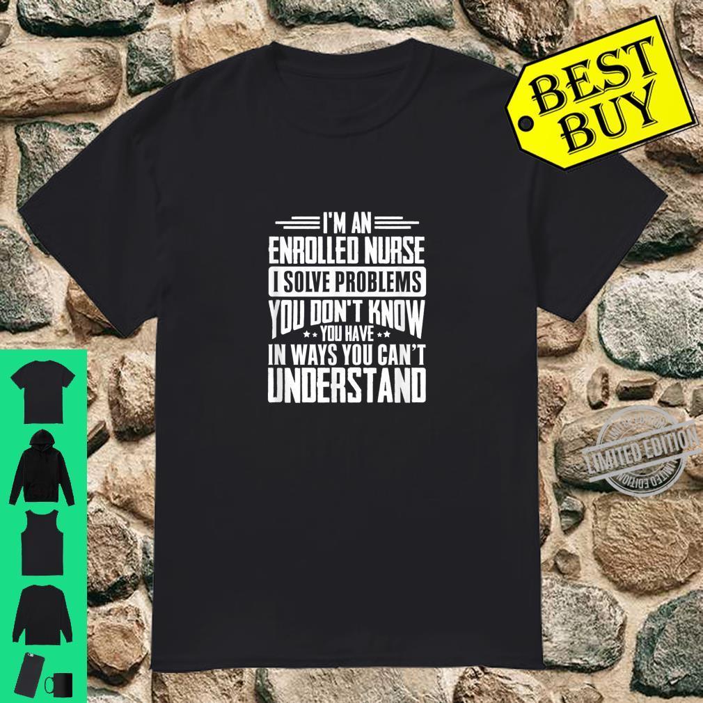 Enrolled Nurse Gift I Solve Problems You Have Shirt