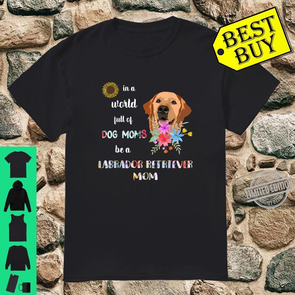 Funny Be A Labrador Retriever Puppy Dog Mom Mother Shirt