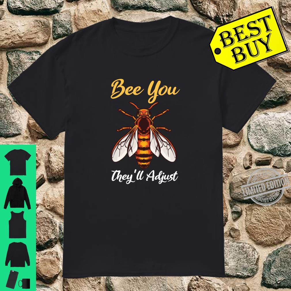 Funny Bee Pun Bee You They'll Adjust Be You They'll Adjust Shirt