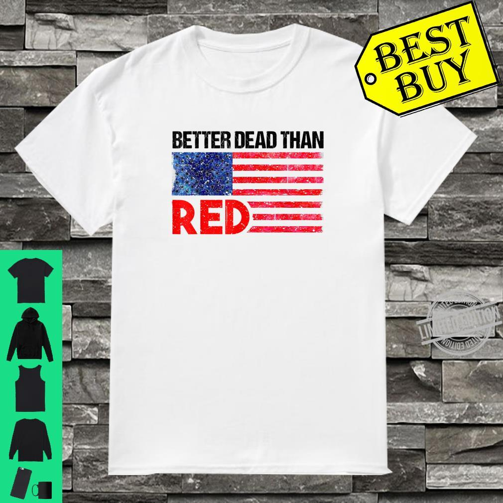 Funny Better Dead Than Red Cool AntiCommunist US Flag Shirt