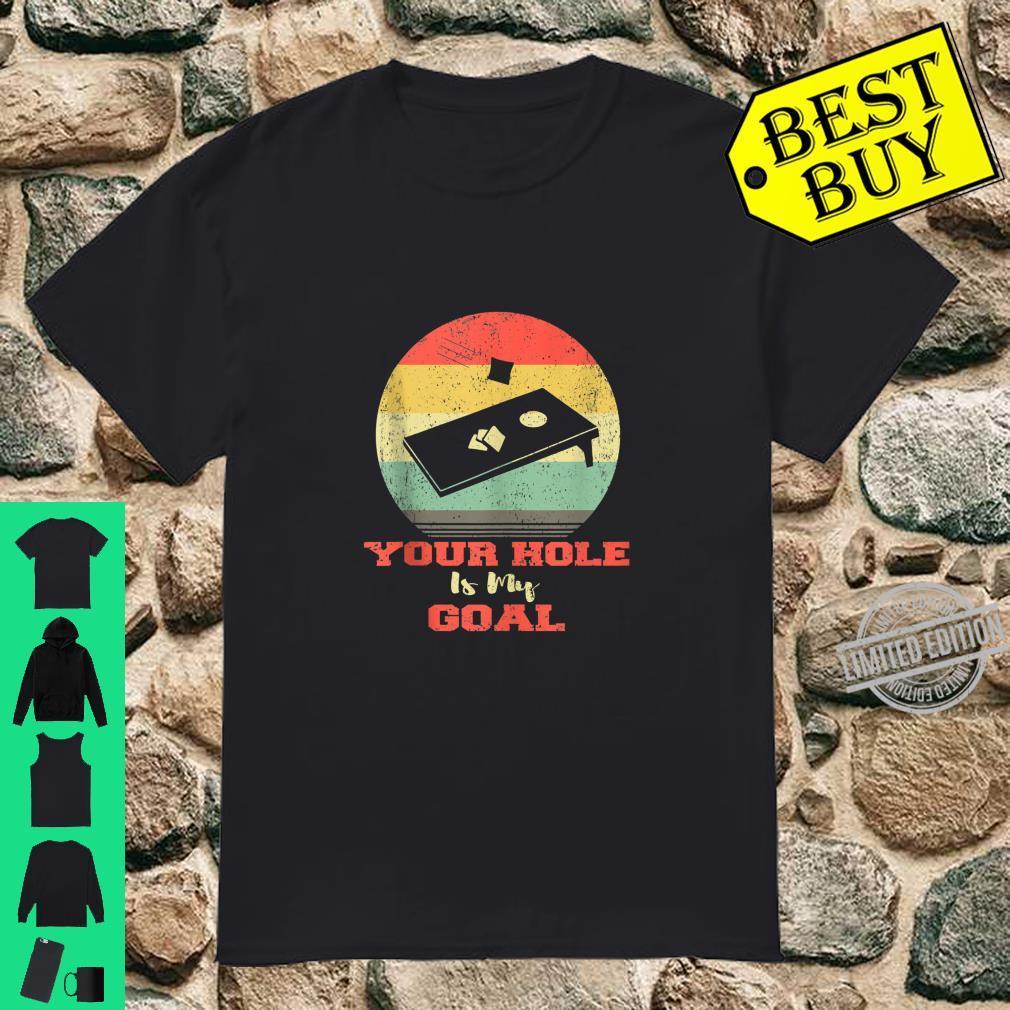 Funny Cornhole Bean Bag Your Hole Is My Goal Shirt