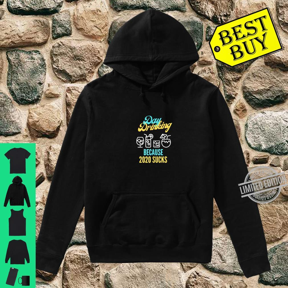 Funny Day Drinking Because 2020 Sucks Vacation Shirt hoodie