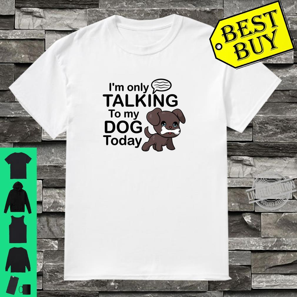 Im only Talking to My Dog Today Funny Dog Shirts Dog Shirts for Kids