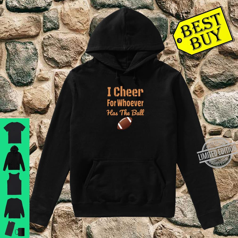 Funny Football I Cheer For Whoever Has The Ball Shirt hoodie