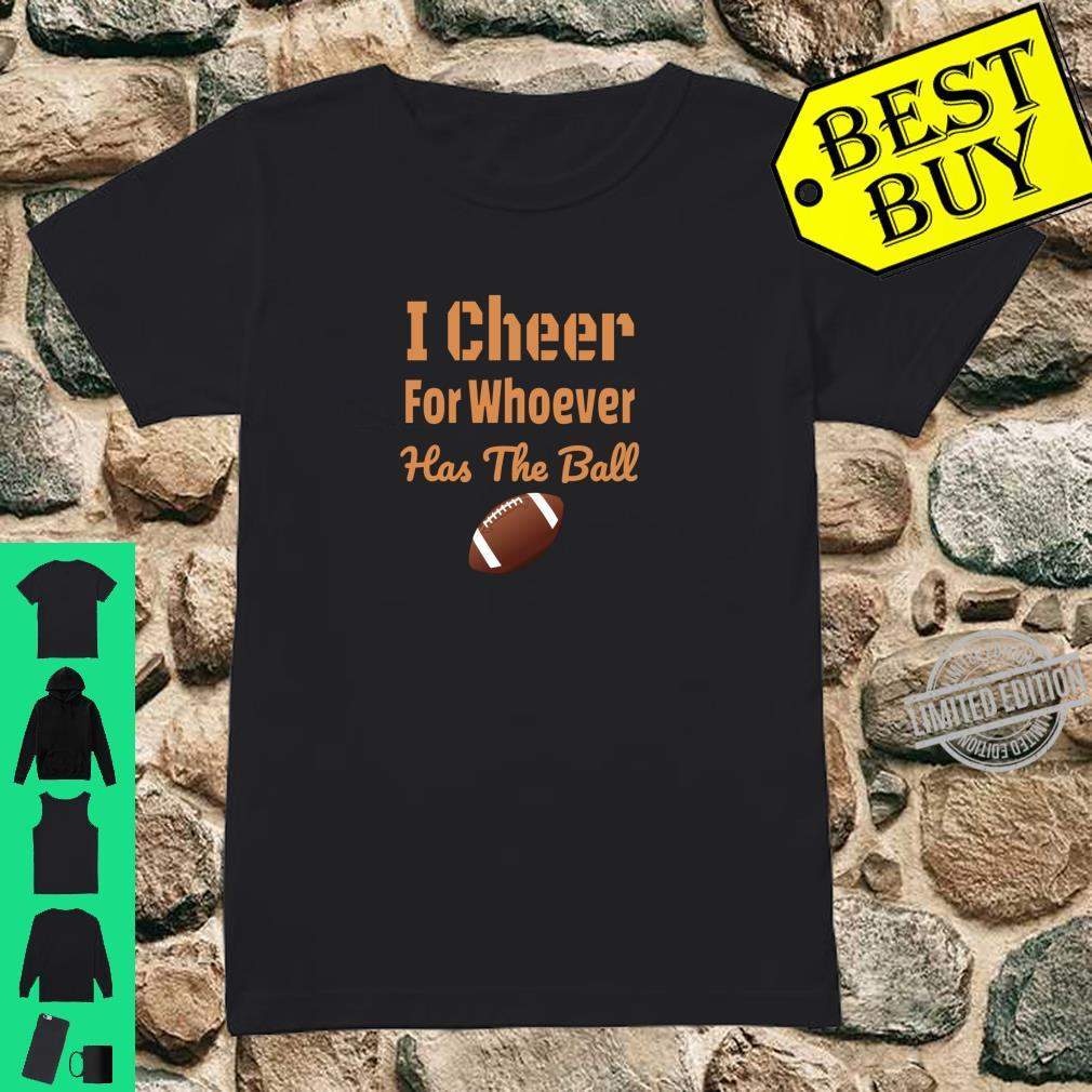 Funny Football I Cheer For Whoever Has The Ball Shirt ladies tee