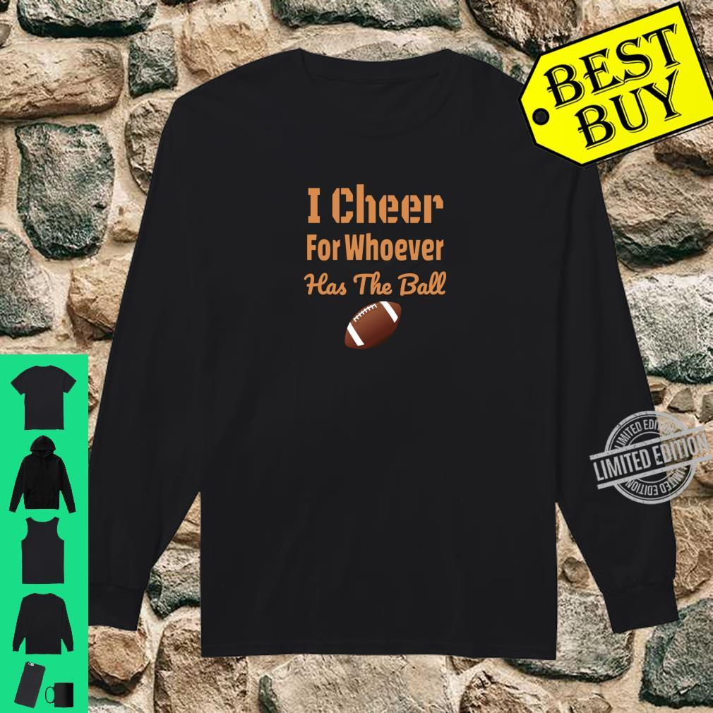 Funny Football I Cheer For Whoever Has The Ball Shirt long sleeved