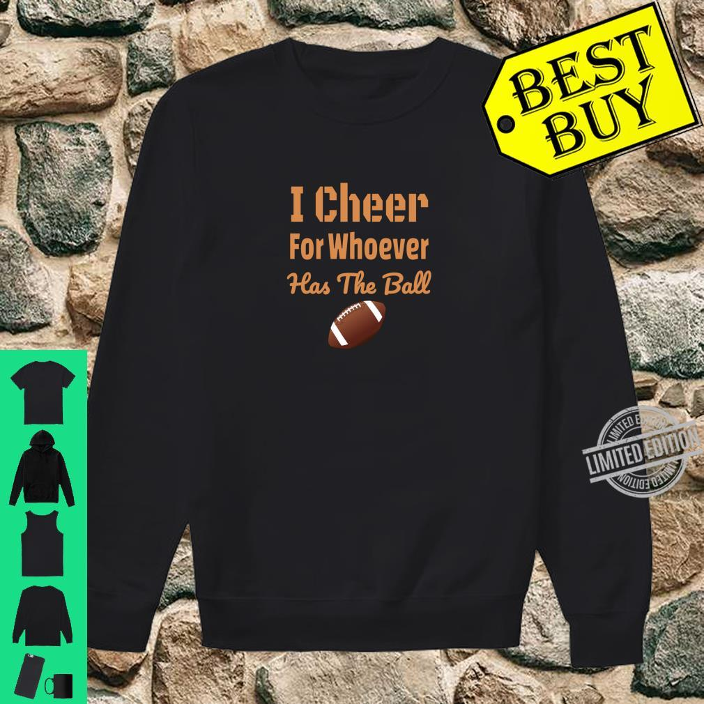 Funny Football I Cheer For Whoever Has The Ball Shirt sweater