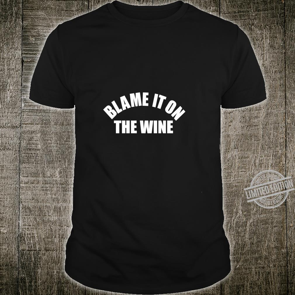 Funny Wine Blame It On The Wine Shirt