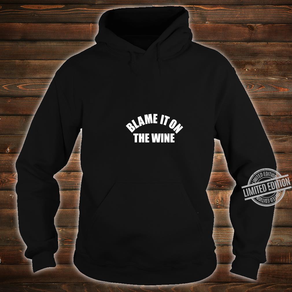 Funny Wine Blame It On The Wine Shirt hoodie