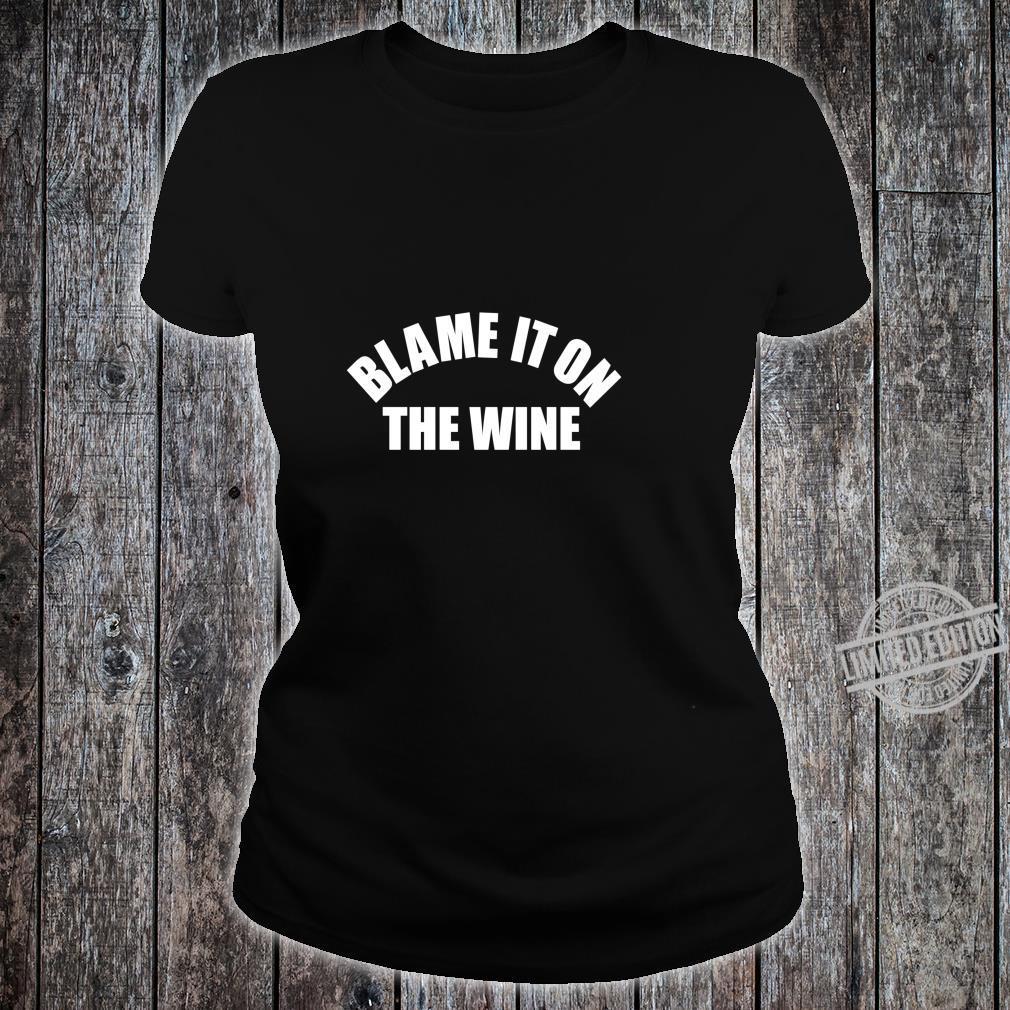Funny Wine Blame It On The Wine Shirt ladies tee