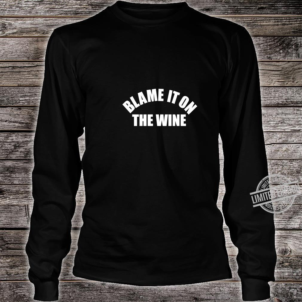 Funny Wine Blame It On The Wine Shirt long sleeved