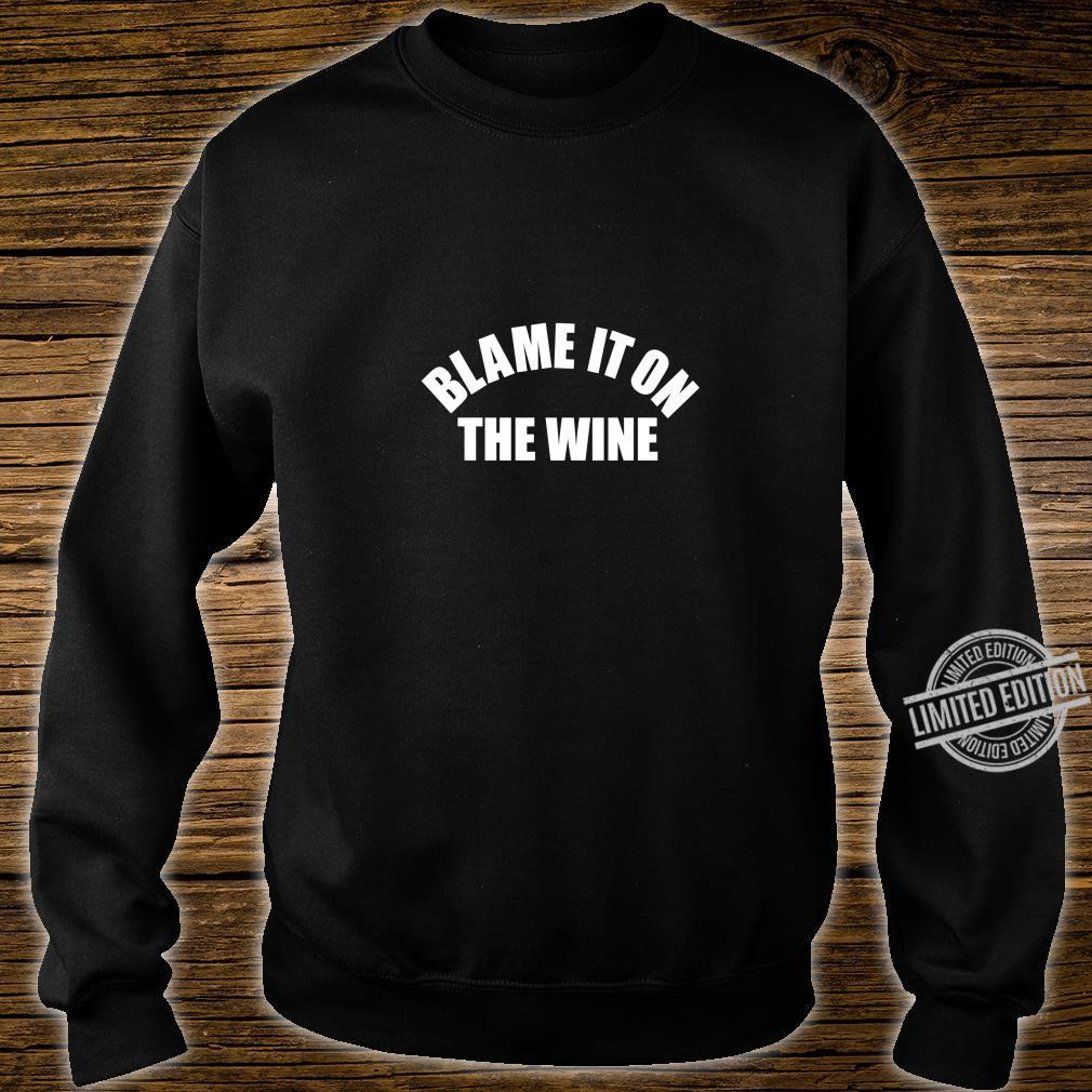 Funny Wine Blame It On The Wine Shirt sweater