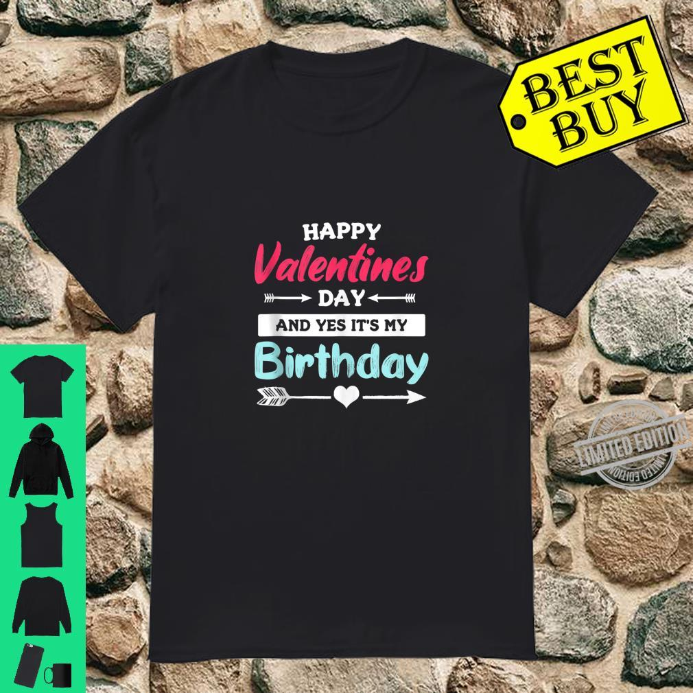 Happy Valentine's Day And Yes It's My Birthday Quote Shirt
