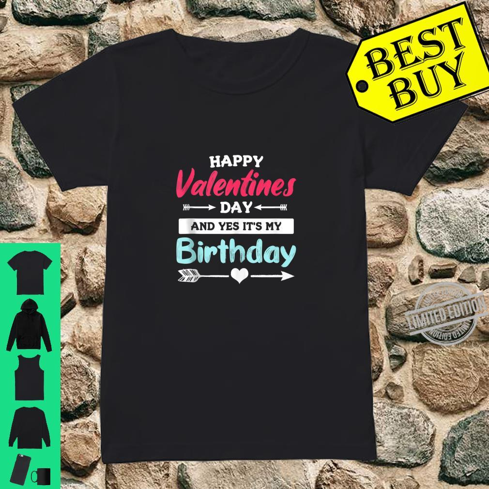 Happy Valentine's Day And Yes It's My Birthday Quote Shirt ladies tee