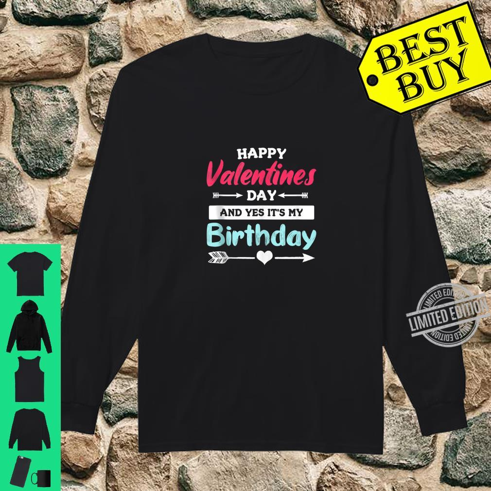 Happy Valentine's Day And Yes It's My Birthday Quote Shirt long sleeved