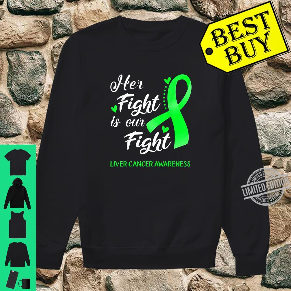 Her Fight Is Our Fight Liver Cancer Awareness Shirt sweater