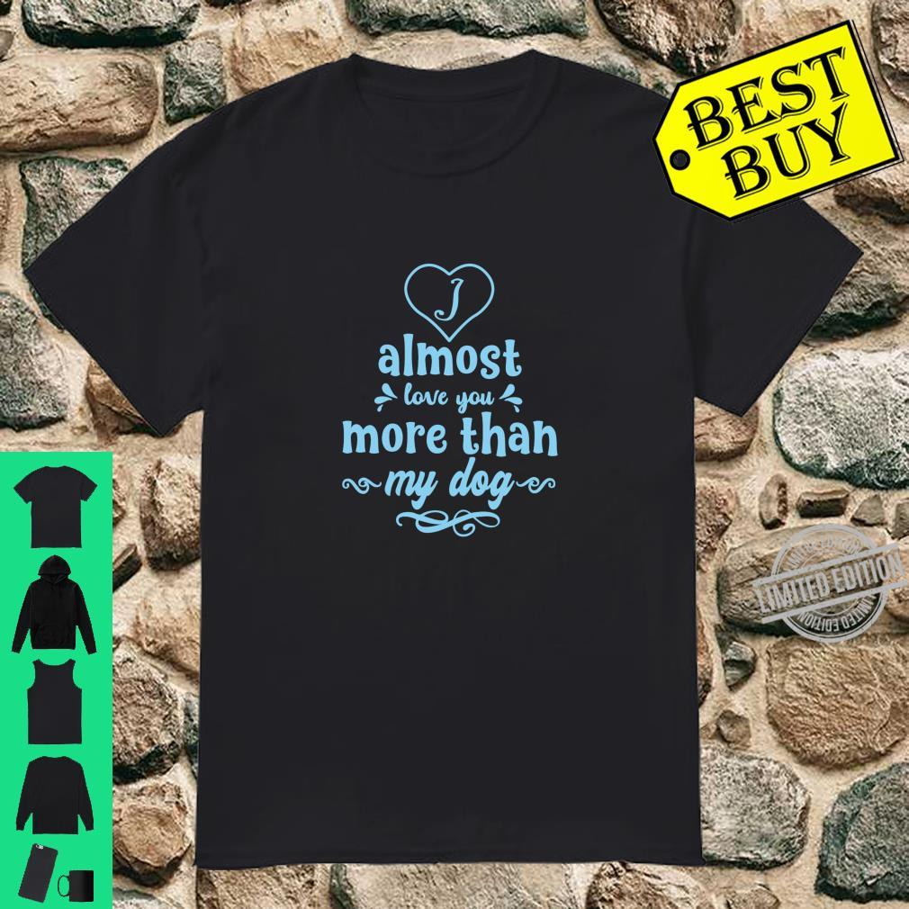 I Almost Love You More Than My Dog Fun Heart Design Shirt