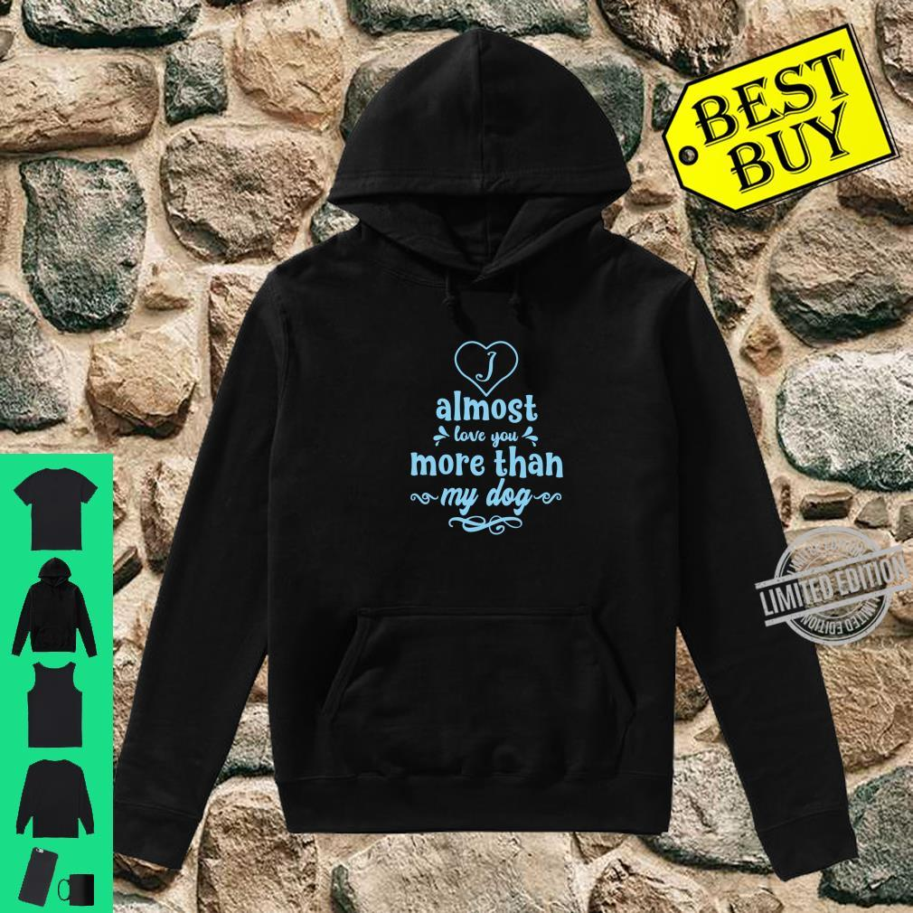 I Almost Love You More Than My Dog Fun Heart Design Shirt hoodie