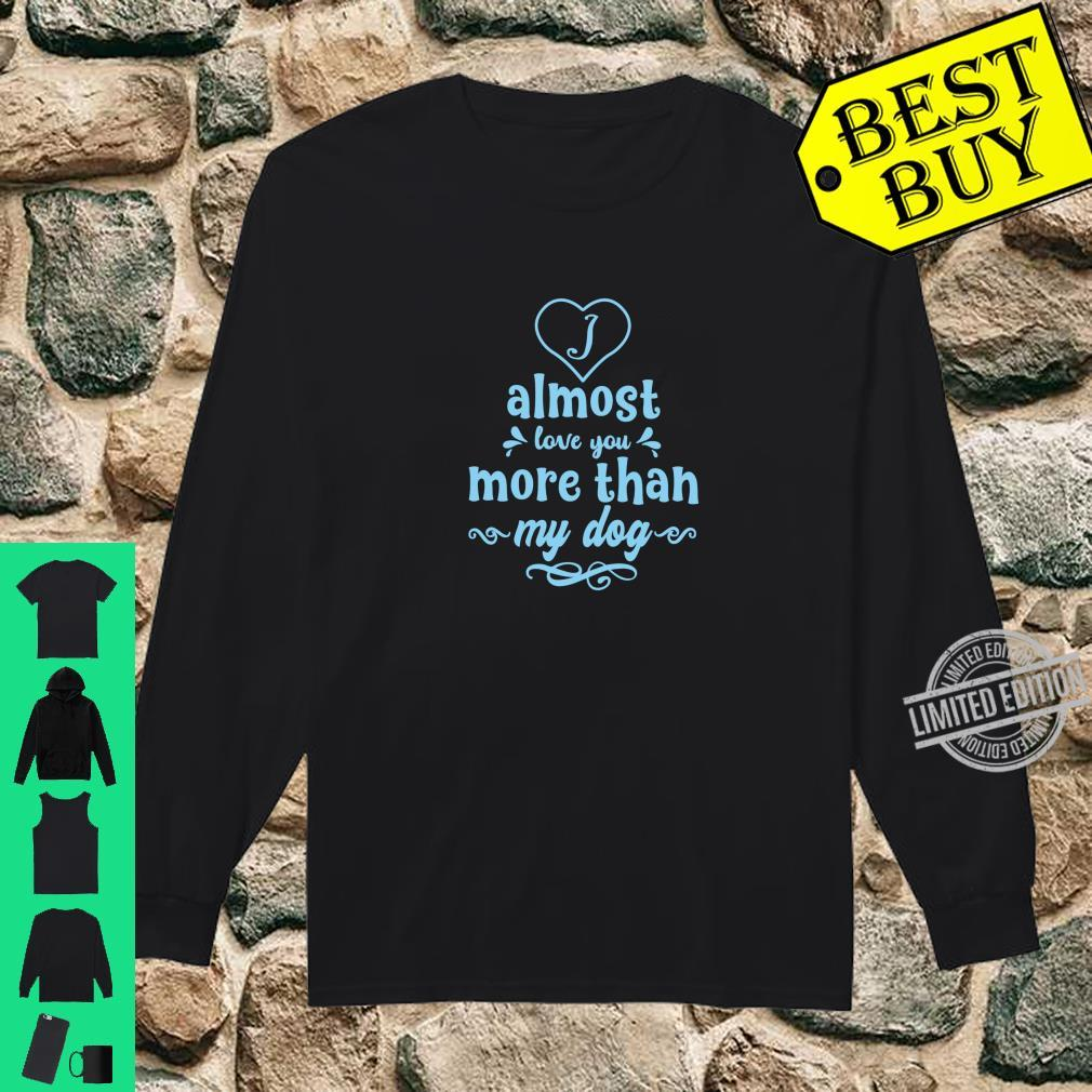 I Almost Love You More Than My Dog Fun Heart Design Shirt long sleeved