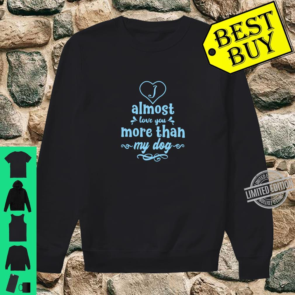I Almost Love You More Than My Dog Fun Heart Design Shirt sweater