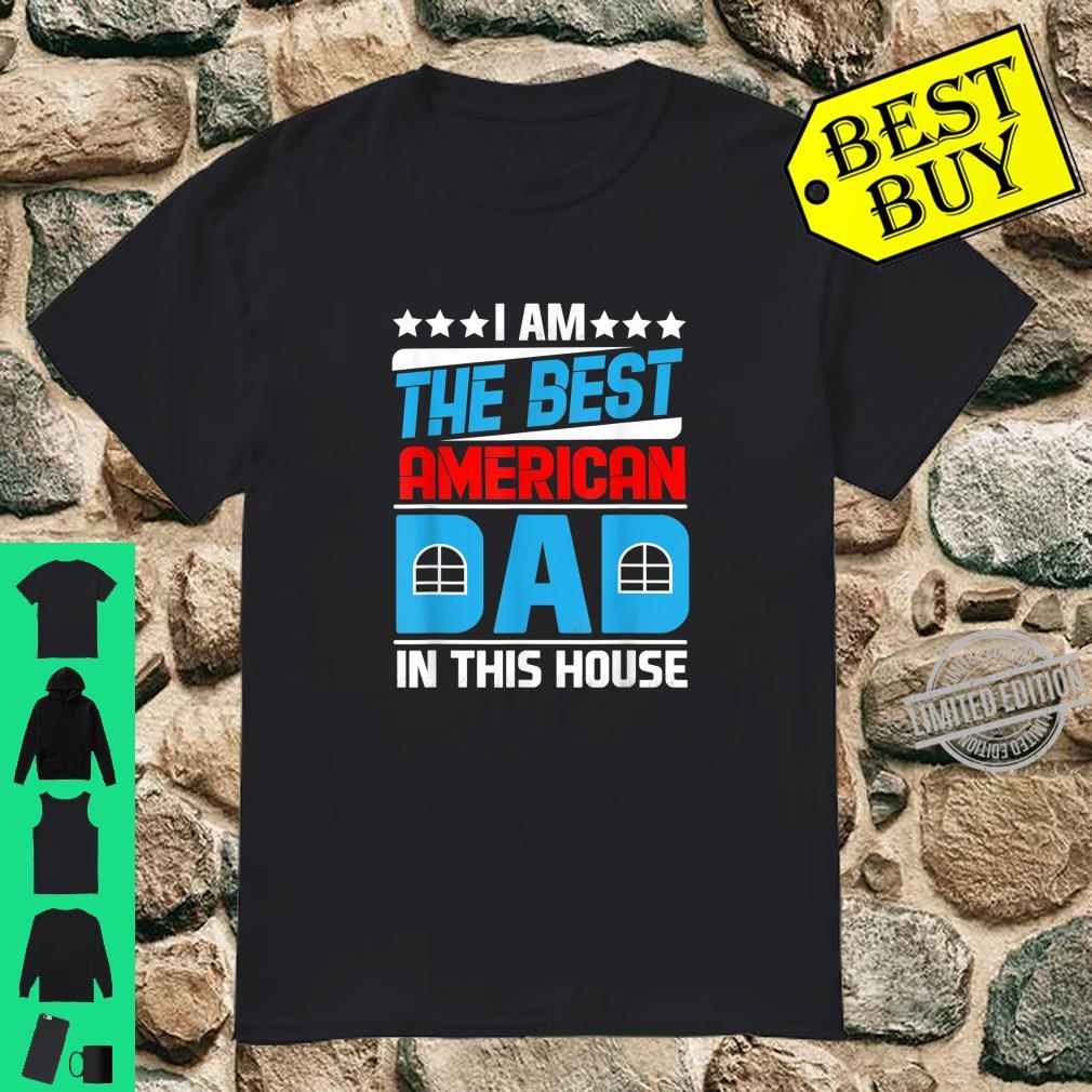 I Am The Best American Dad In This House Shirt