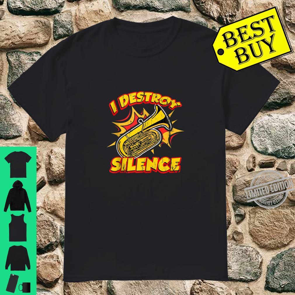 I Destroy Silence Tuba Player Shirt