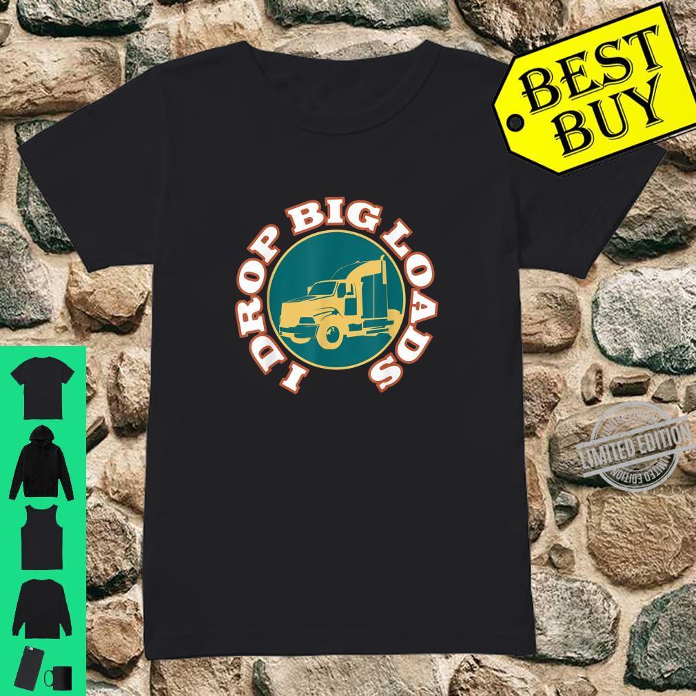 I Drop Big Loads I Truck Driver Shirt ladies tee