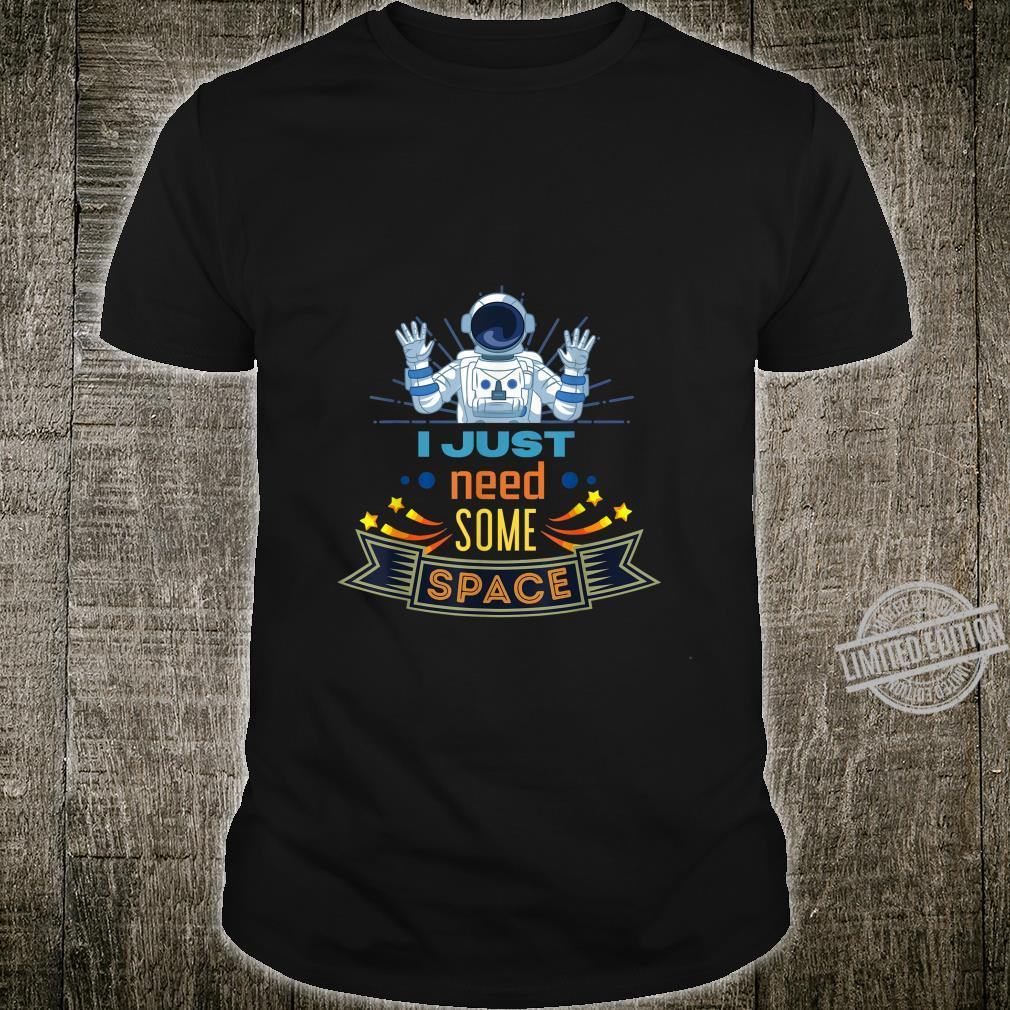 I just need some space Astronaut Shirt