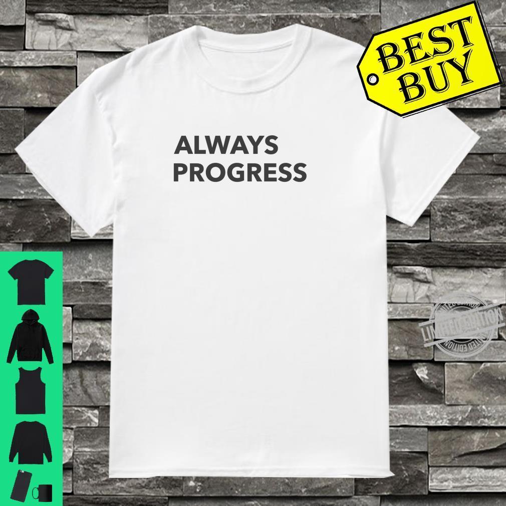 Immer Fortschritte Machen Shirt