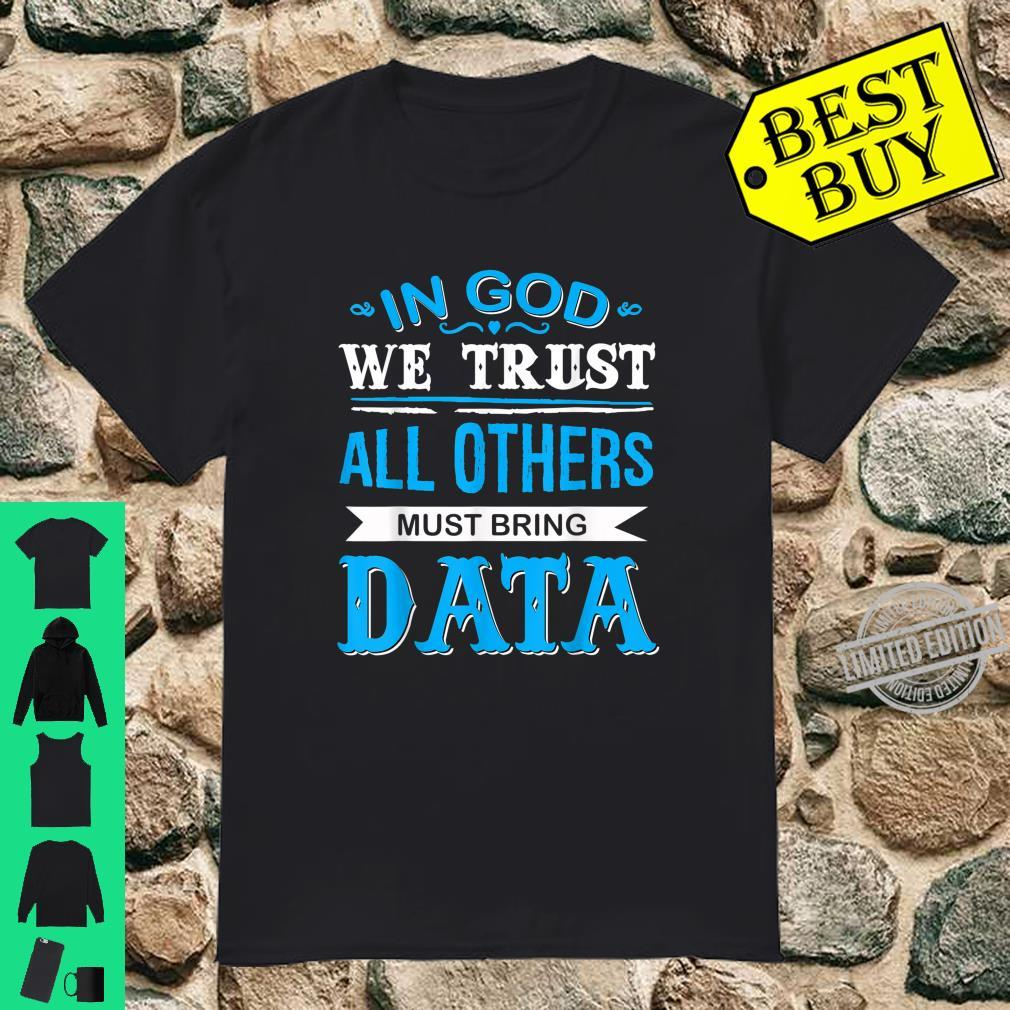 In God We Trust All Others Must Bring Data Shirt