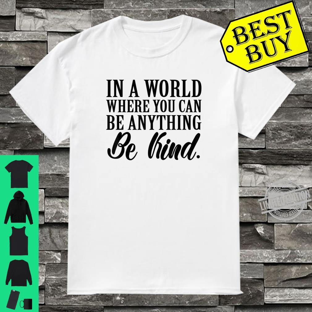 In a world where you can anything be kind kindness Shirt