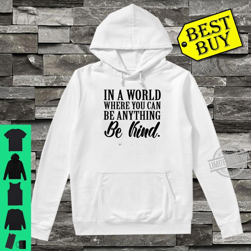 In a world where you can anything be kind kindness Shirt hoodie