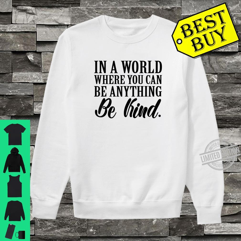 In a world where you can anything be kind kindness Shirt sweater