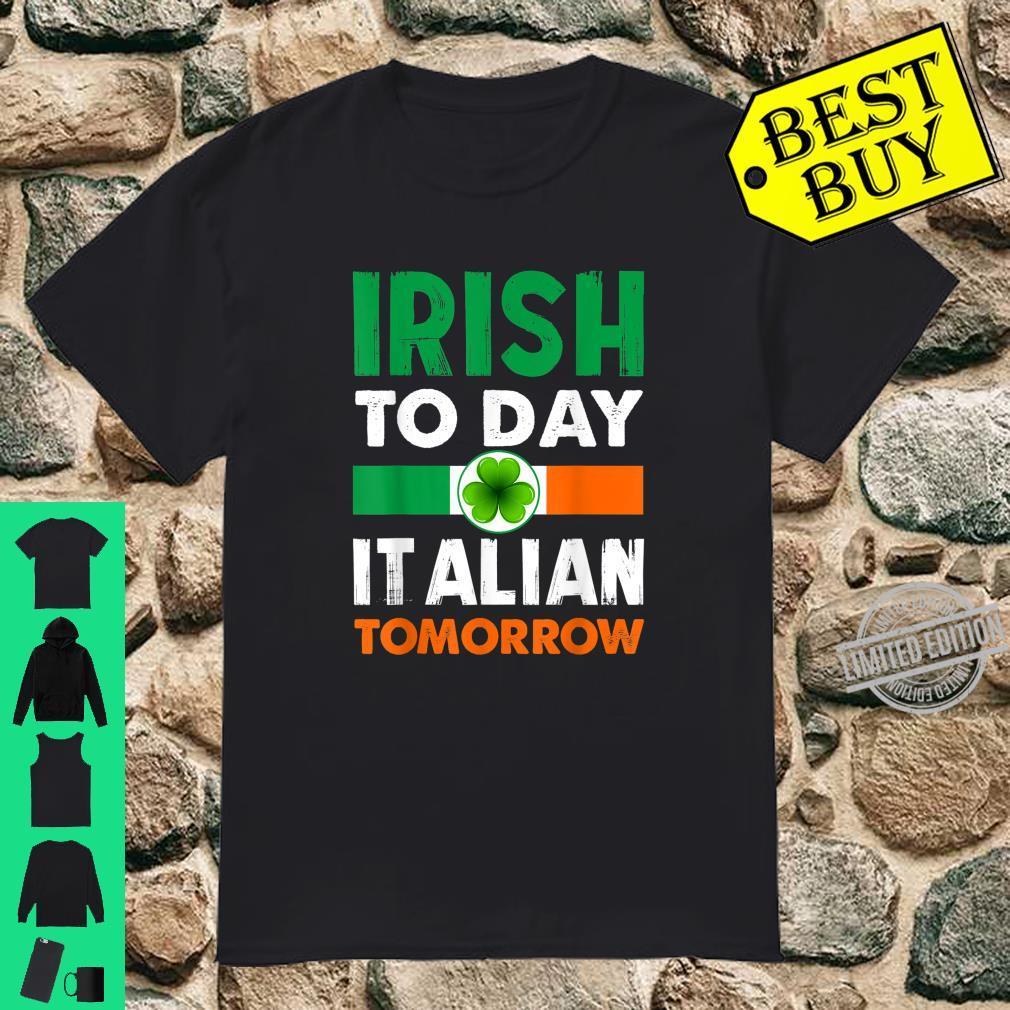 Irish Today Italian Tomorrow St Patricks Day Shirt