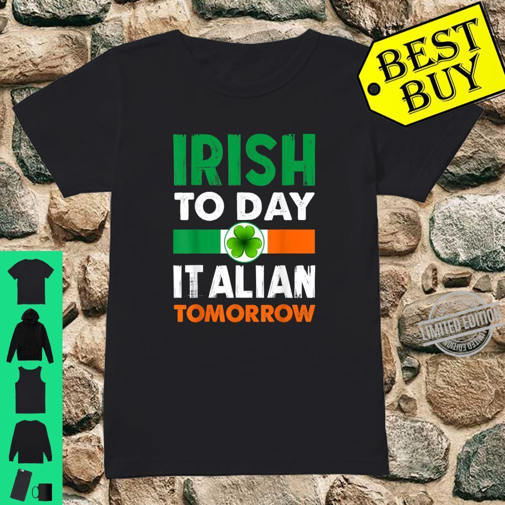 Irish Today Italian Tomorrow St Patricks Day Shirt ladies tee