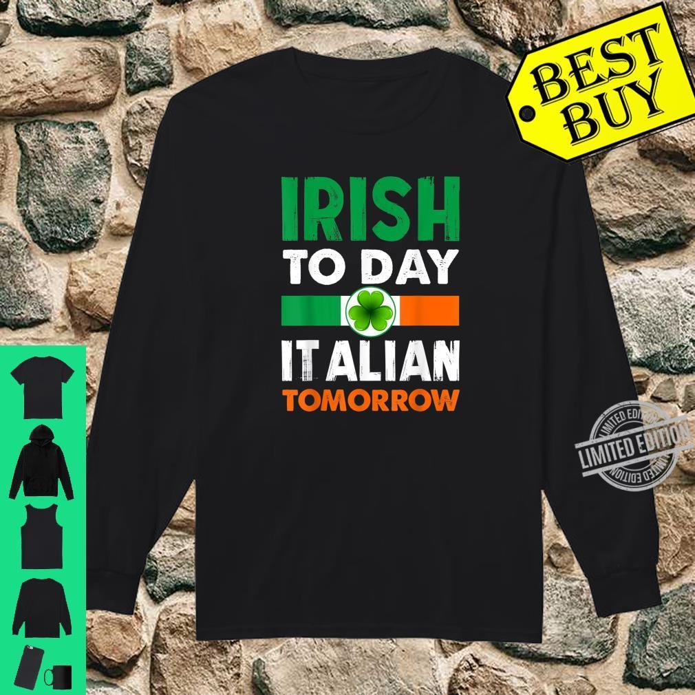 Irish Today Italian Tomorrow St Patricks Day Shirt long sleeved