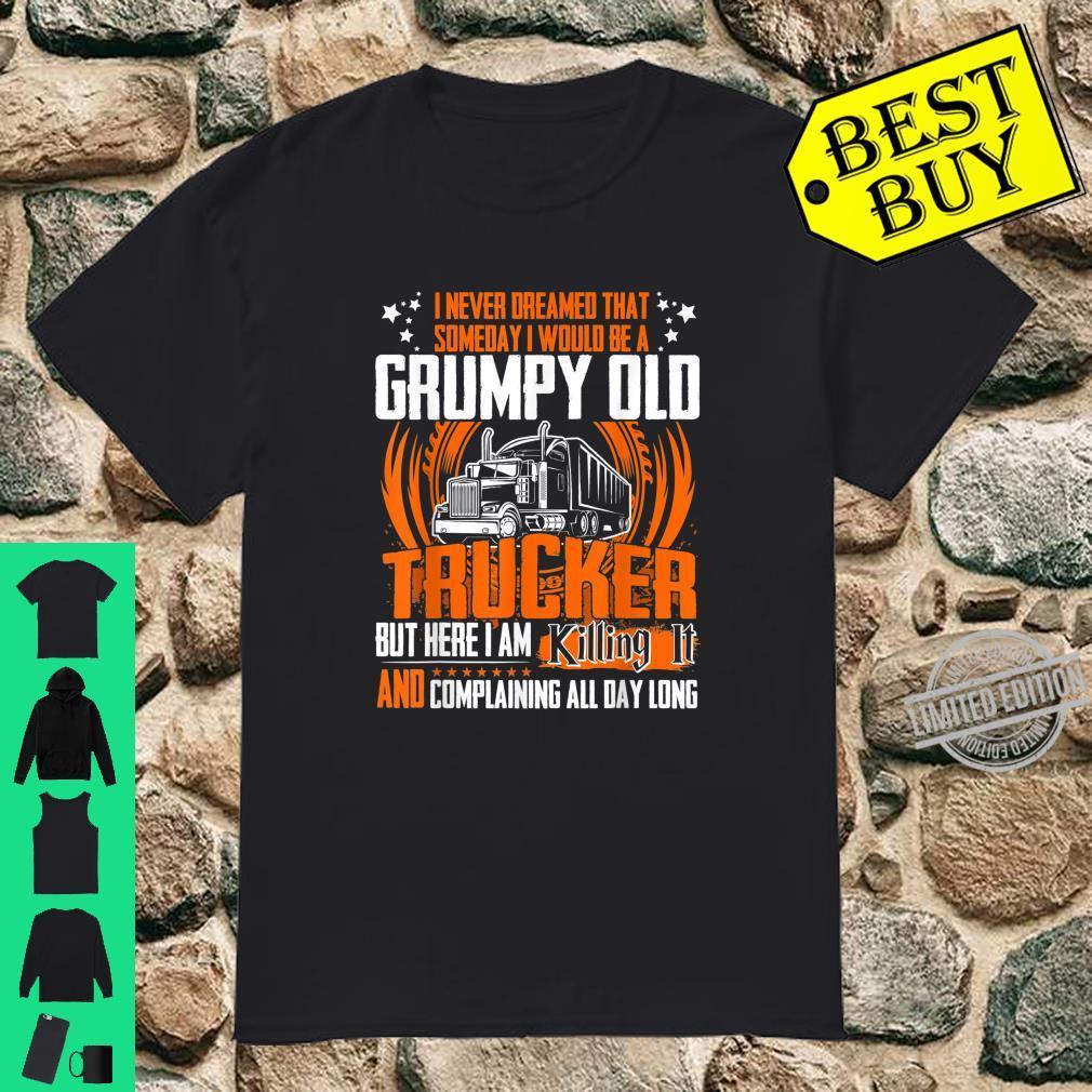 Jobs Grumpy Old Trucker But Here I Am Killing It Shirt
