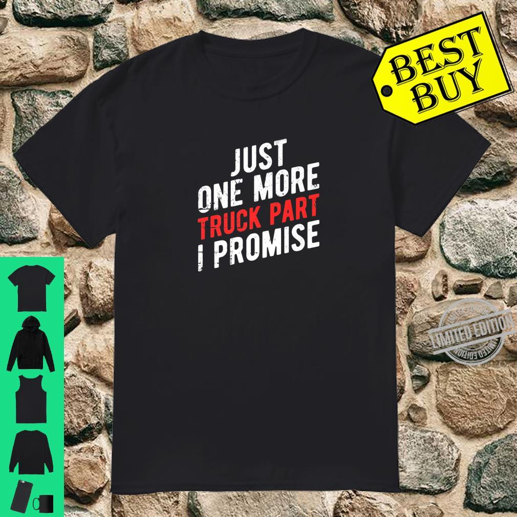 Just One More Truck Part I Promise Pickup SUV Gear Shirt